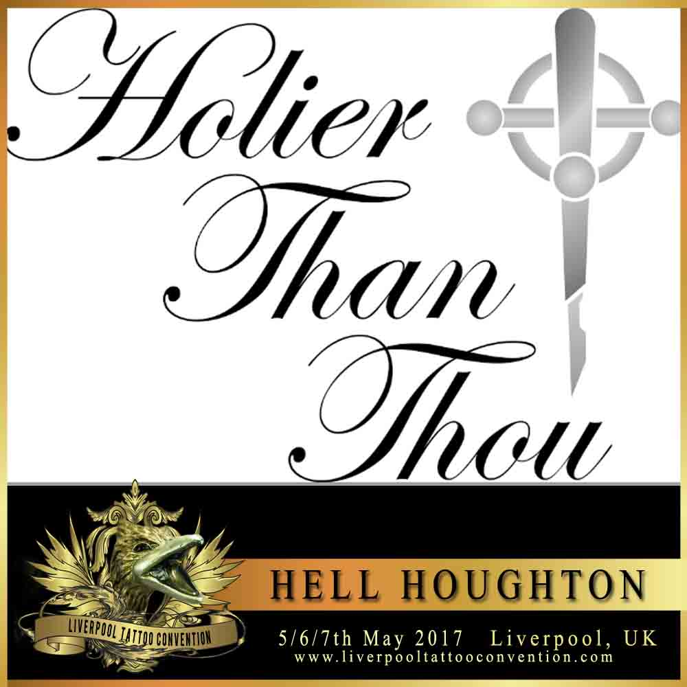 Hell hougton liverpool tattoo convention for Holier than thou tattoo